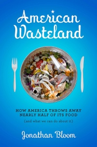 American Wasteland: How America Throws Away Nearly Half Its Food (And What We Can Do About It)